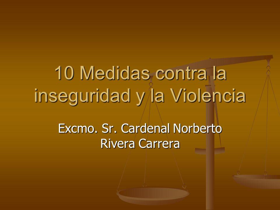 10 Medidas contra la inseguridad y la Violencia Excmo. Sr. Cardenal Norberto Rivera Carrera