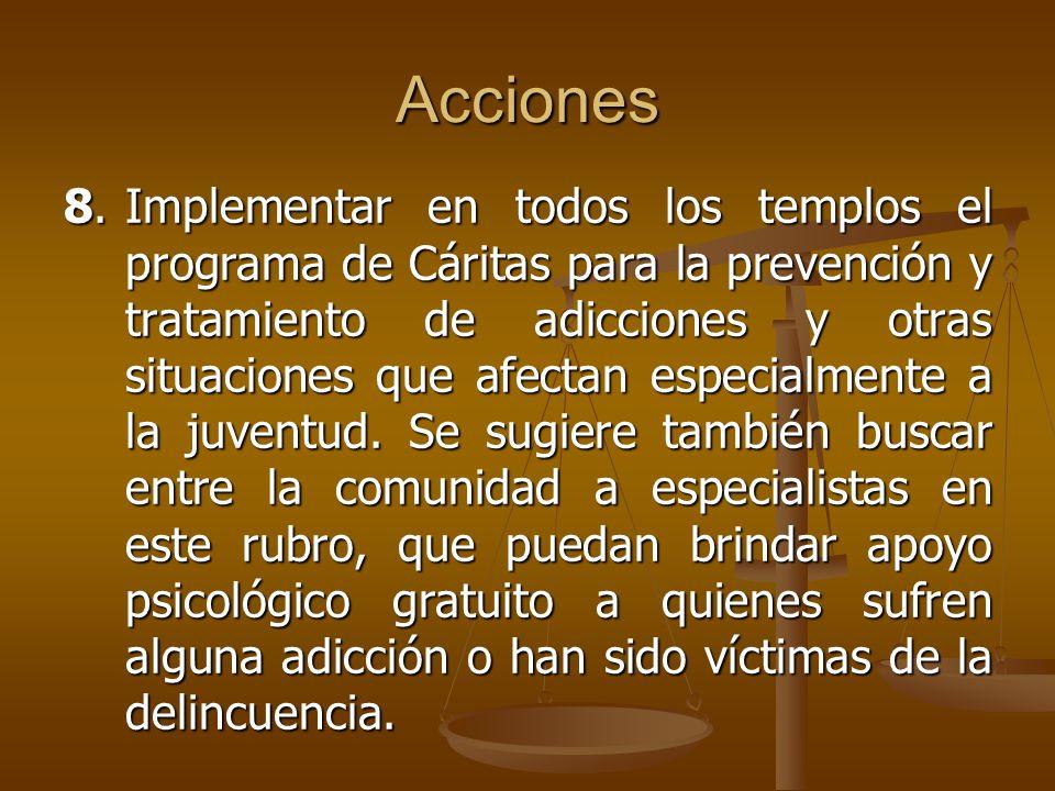 Acciones 8.Implementar en todos los templos el programa de Cáritas para la prevención y tratamiento de adicciones y otras situaciones que afectan espe