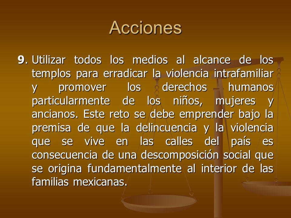 Acciones 9.Utilizar todos los medios al alcance de los templos para erradicar la violencia intrafamiliar y promover los derechos humanos particularmen