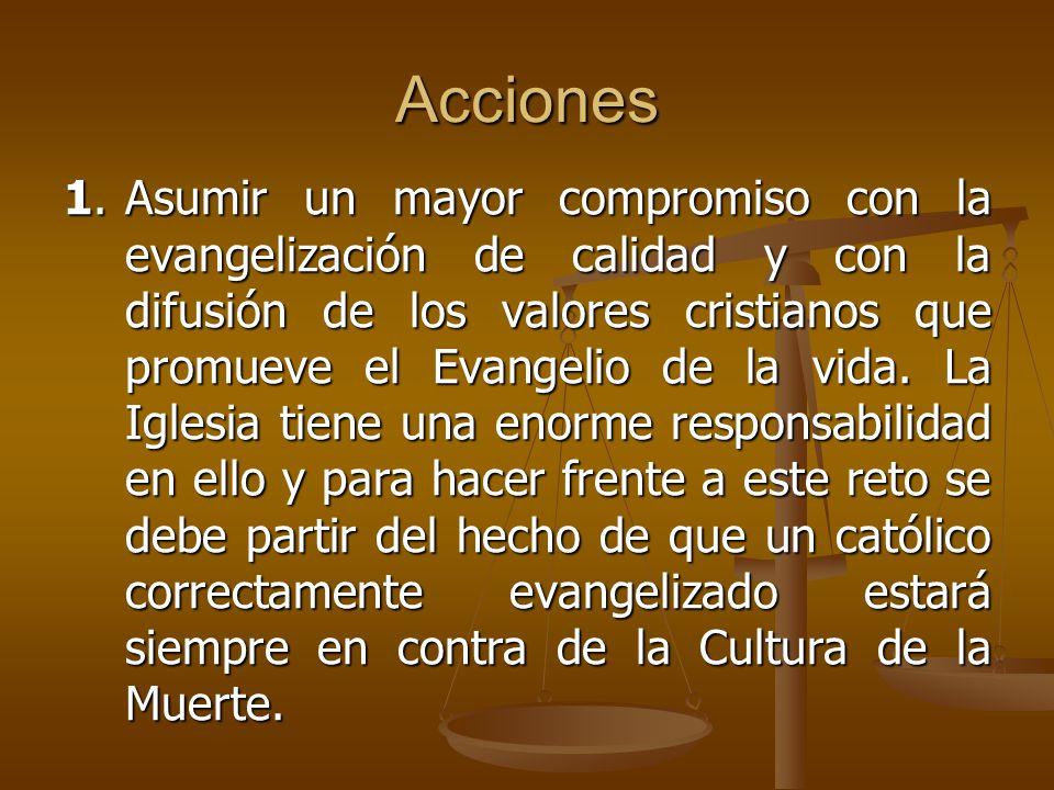 Acciones 1.Asumir un mayor compromiso con la evangelización de calidad y con la difusión de los valores cristianos que promueve el Evangelio de la vid
