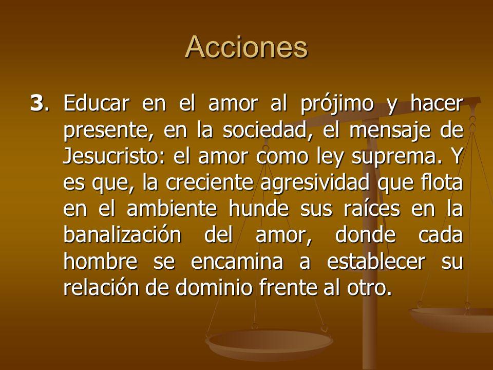 Acciones 3.Educar en el amor al prójimo y hacer presente, en la sociedad, el mensaje de Jesucristo: el amor como ley suprema. Y es que, la creciente a