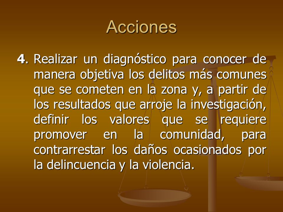 Acciones 4.Realizar un diagnóstico para conocer de manera objetiva los delitos más comunes que se cometen en la zona y, a partir de los resultados que
