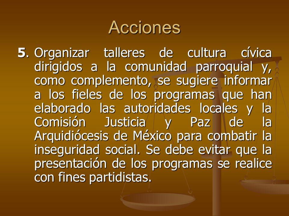 Acciones 5.Organizar talleres de cultura cívica dirigidos a la comunidad parroquial y, como complemento, se sugiere informar a los fieles de los progr