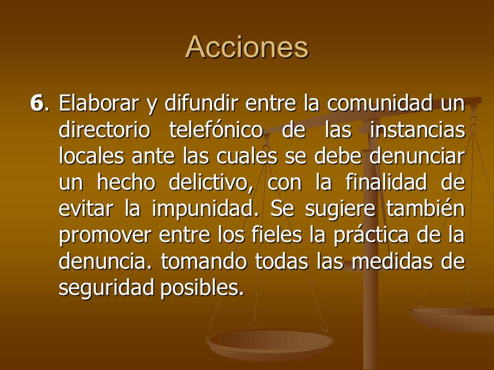 Acciones 6.Elaborar y difundir entre la comunidad un directorio telefónico de las instancias locales ante las cuales se debe denunciar un hecho delict