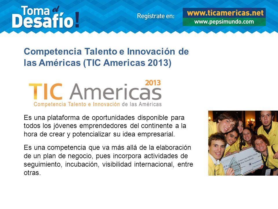 Competencia Talento e Innovación de las Américas (TIC Americas 2013) Es una plataforma de oportunidades disponible para todos los jóvenes emprendedore