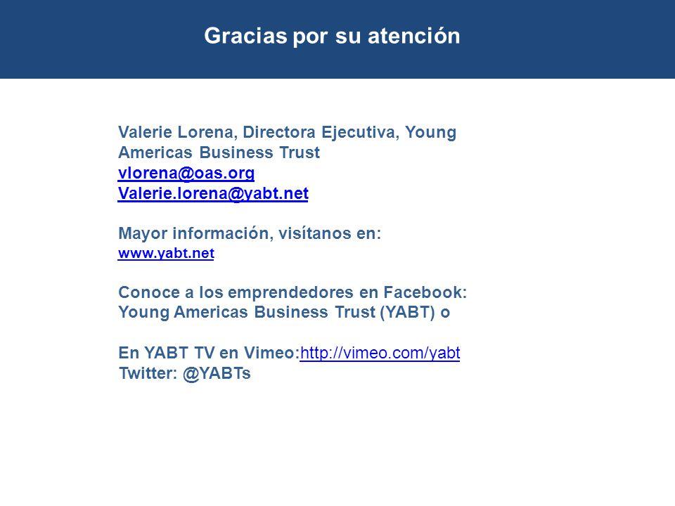 Gracias por su atención Valerie Lorena, Directora Ejecutiva, Young Americas Business Trust vlorena@oas.org Valerie.lorena@yabt.net Mayor información,