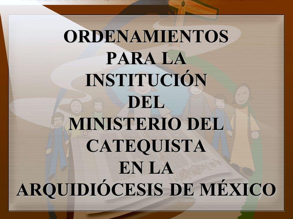 ORDENAMIENTOS PARA LA INSTITUCIÓN DEL MINISTERIO DEL CATEQUISTA EN LA ARQUIDIÓCESIS DE MÉXICO