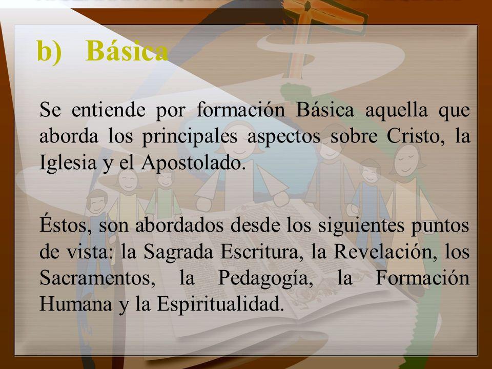 b)Básica Se entiende por formación Básica aquella que aborda los principales aspectos sobre Cristo, la Iglesia y el Apostolado. Éstos, son abordados d
