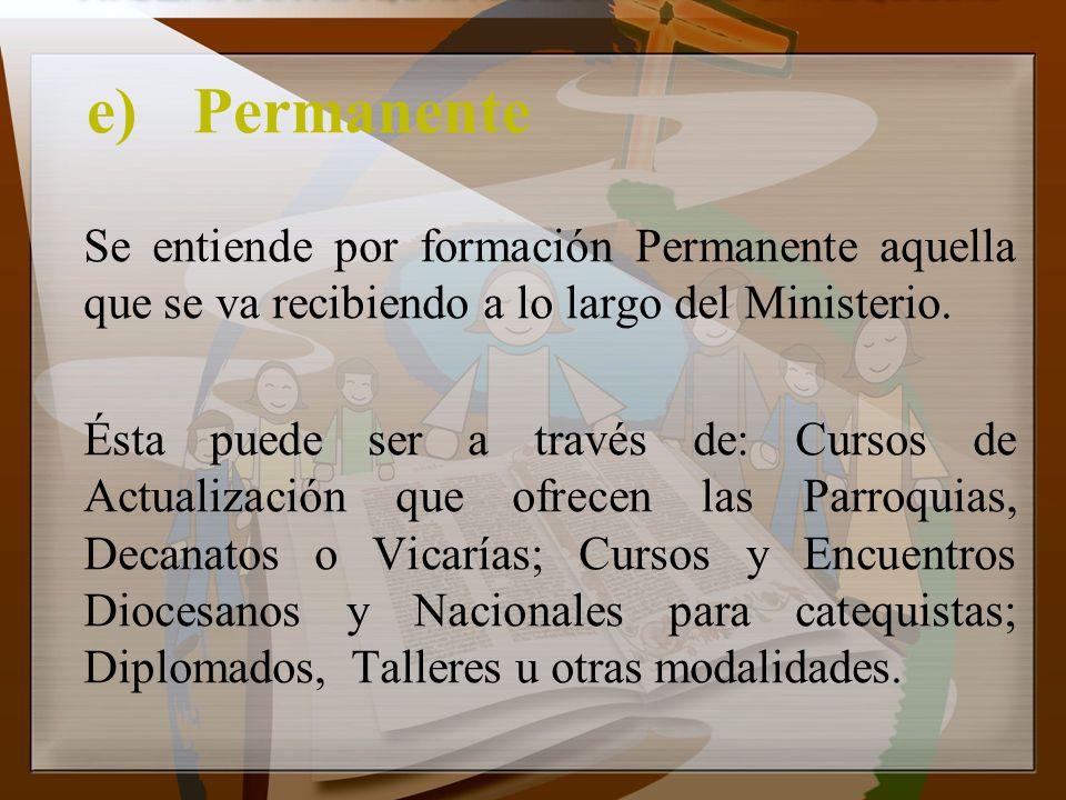e)Permanente Se entiende por formación Permanente aquella que se va recibiendo a lo largo del Ministerio. Ésta puede ser a través de: Cursos de Actual