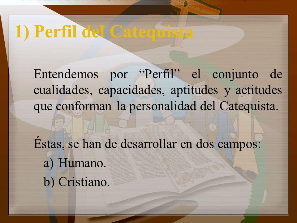 1) Perfil del Catequista Entendemos por Perfil el conjunto de cualidades, capacidades, aptitudes y actitudes que conforman la personalidad del Catequi