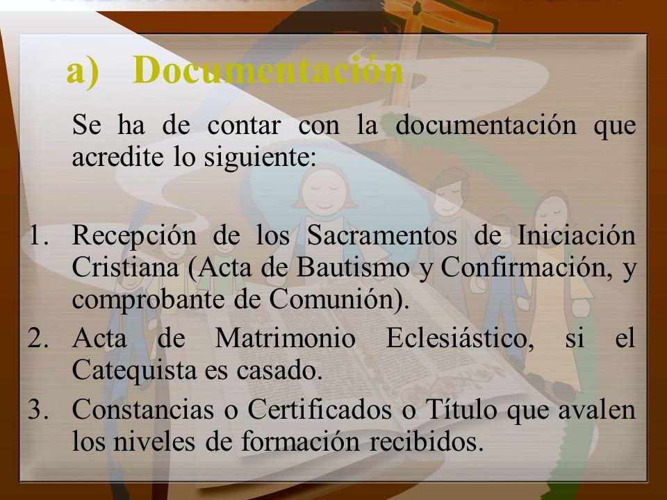 a)Documentación Se ha de contar con la documentación que acredite lo siguiente: 1.Recepción de los Sacramentos de Iniciación Cristiana (Acta de Bautis