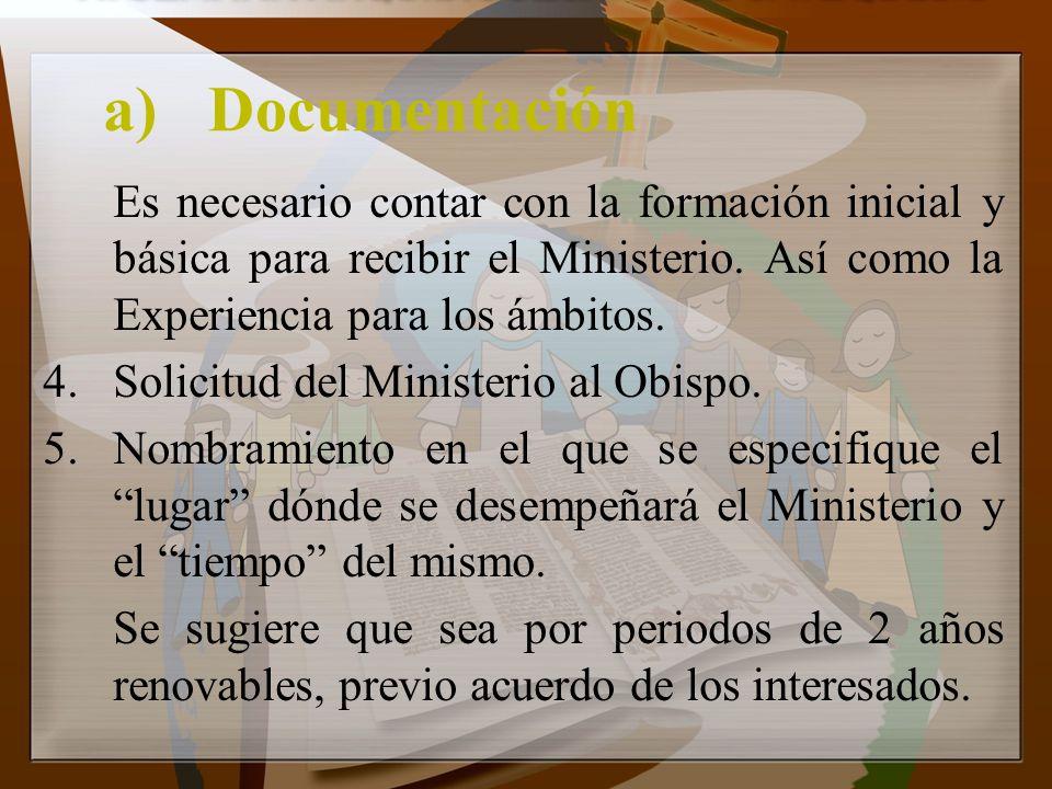 a)Documentación Es necesario contar con la formación inicial y básica para recibir el Ministerio. Así como la Experiencia para los ámbitos. 4.Solicitu
