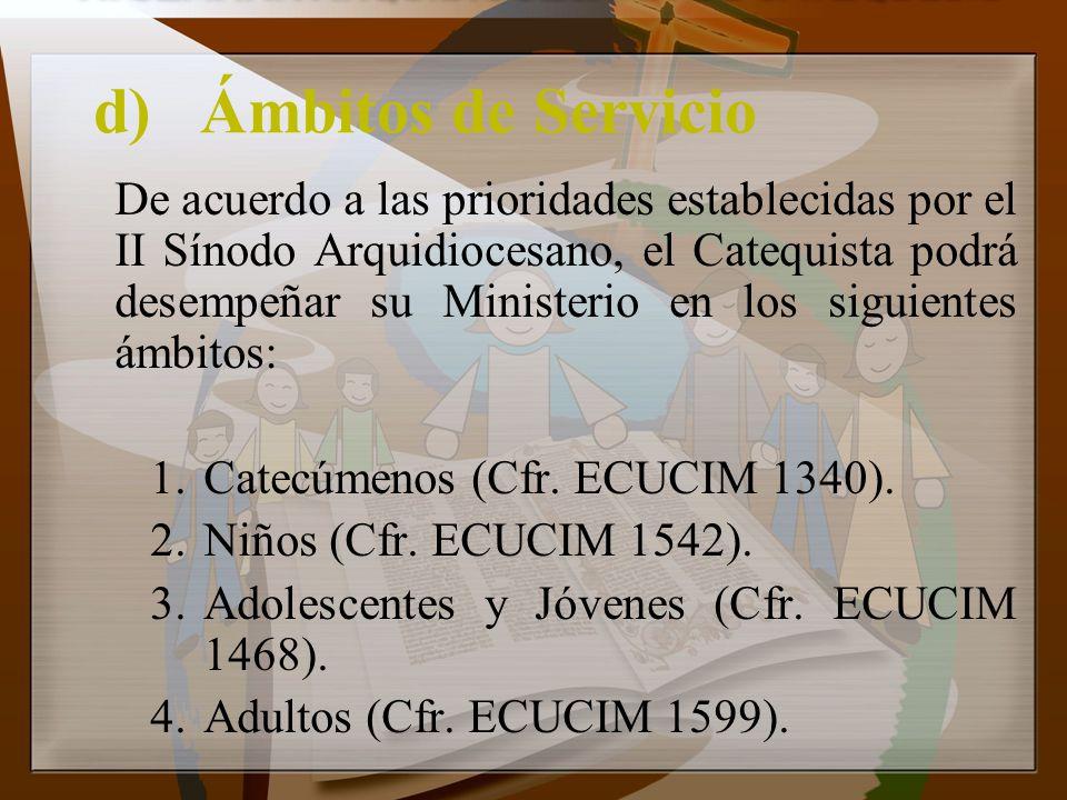 d)Ámbitos de Servicio De acuerdo a las prioridades establecidas por el II Sínodo Arquidiocesano, el Catequista podrá desempeñar su Ministerio en los s