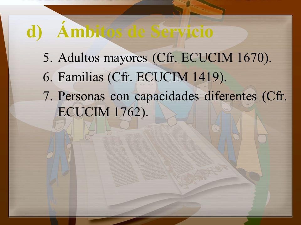 d)Ámbitos de Servicio 5.Adultos mayores (Cfr. ECUCIM 1670). 6.Familias (Cfr. ECUCIM 1419). 7.Personas con capacidades diferentes (Cfr. ECUCIM 1762).