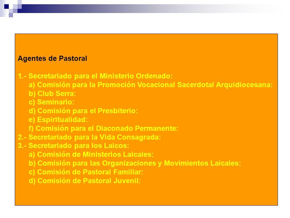 Agentes de Pastoral 1.- Secretariado para el Ministerio Ordenado: a) Comisión para la Promoción Vocacional Sacerdotal Arquidiocesana: b) Club Serra: c