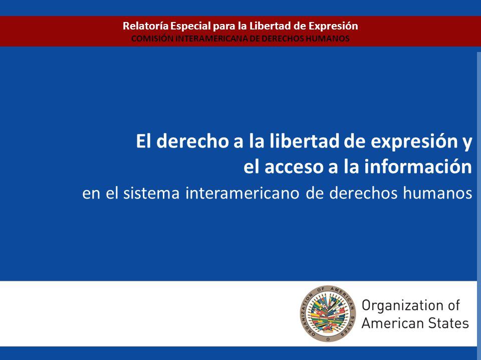El derecho a la libertad de expresión y el acceso a la información en el sistema interamericano de derechos humanos Relatoría Especial para la Libertad de Expresión COMISIÓN INTERAMERICANA DE DERECHOS HUMANOS