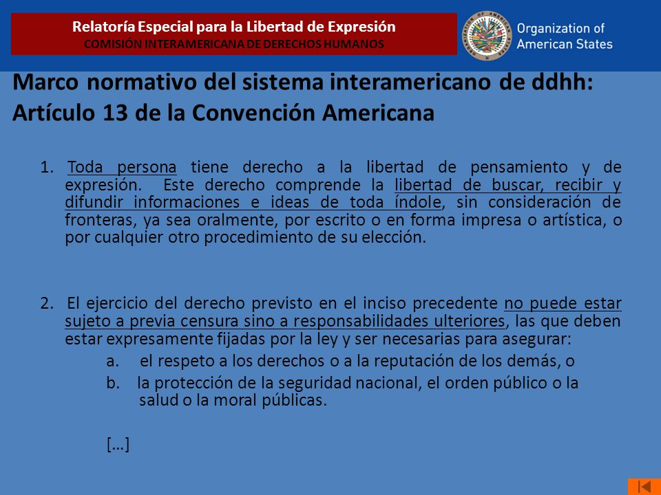 Marco normativo del sistema interamericano de ddhh: Artículo 13 de la Convención Americana 1. Toda persona tiene derecho a la libertad de pensamiento