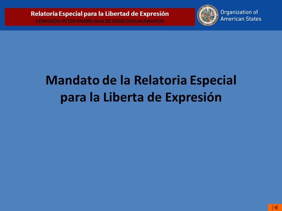 Mandato de la Relatoria Especial para la Liberta de Expresión Relatoría Especial para la Libertad de Expresión COMISIÓN INTERAMERICANA DE DERECHOS HUM
