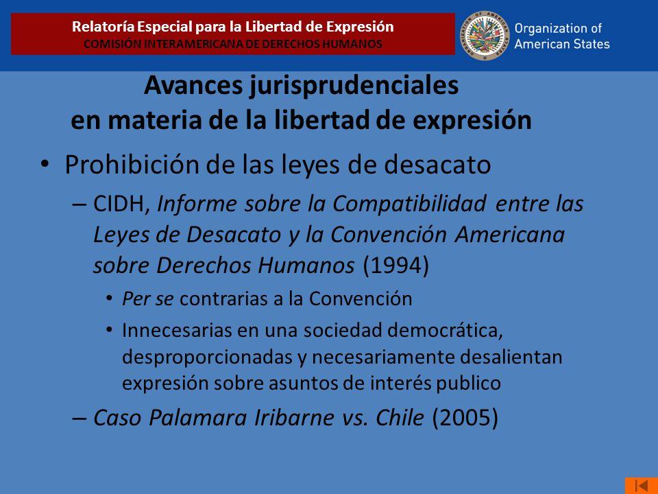 Avances jurisprudenciales en materia de la libertad de expresión Prohibición de las leyes de desacato – CIDH, Informe sobre la Compatibilidad entre la