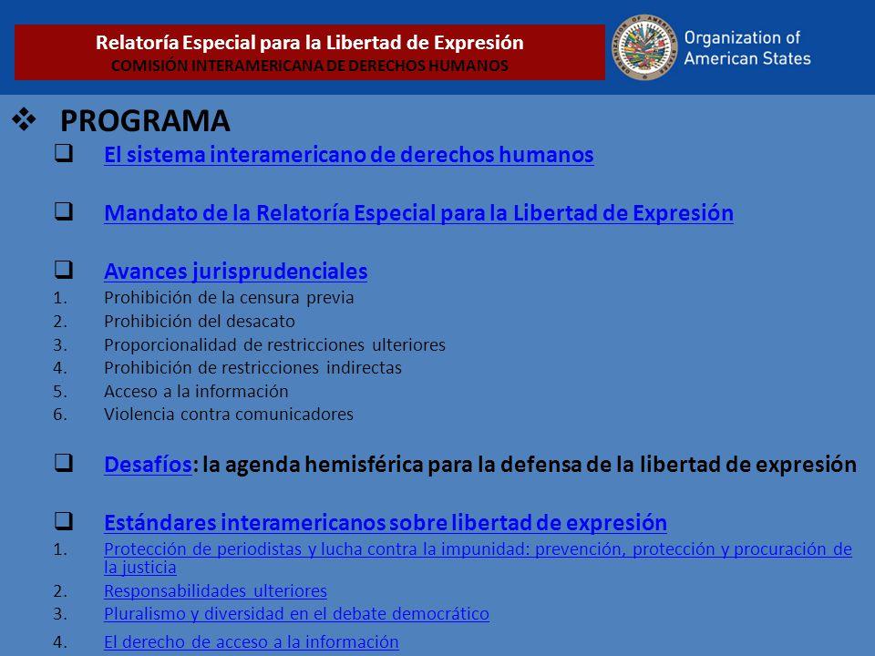 PROGRAMA El sistema interamericano de derechos humanos Mandato de la Relatoría Especial para la Libertad de Expresión Avances jurisprudenciales 1.Proh