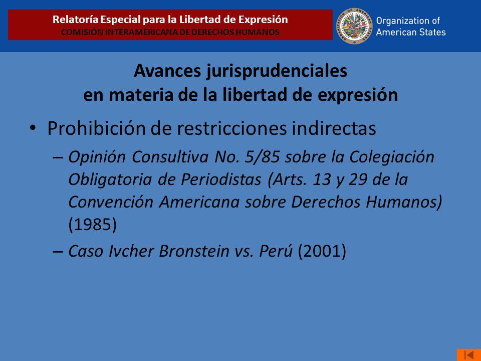 Avances jurisprudenciales en materia de la libertad de expresión Prohibición de restricciones indirectas – Opinión Consultiva No. 5/85 sobre la Colegi