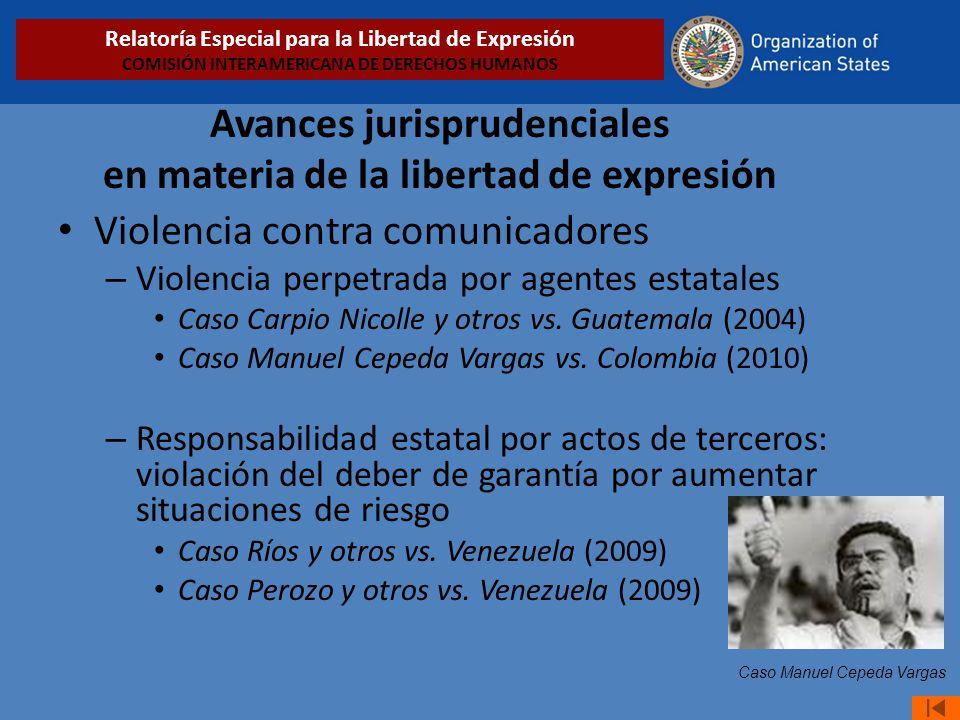 Avances jurisprudenciales en materia de la libertad de expresión Violencia contra comunicadores – Violencia perpetrada por agentes estatales Caso Carpio Nicolle y otros vs.