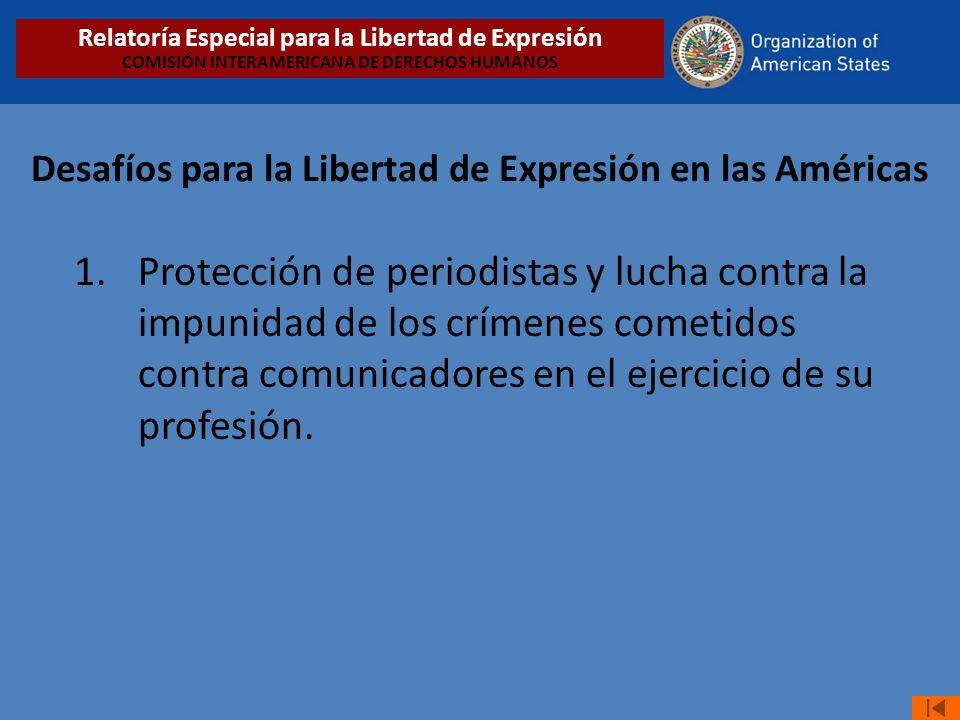 Desafíos para la Libertad de Expresión en las Américas 1. Protección de periodistas y lucha contra la impunidad de los crímenes cometidos contra comun