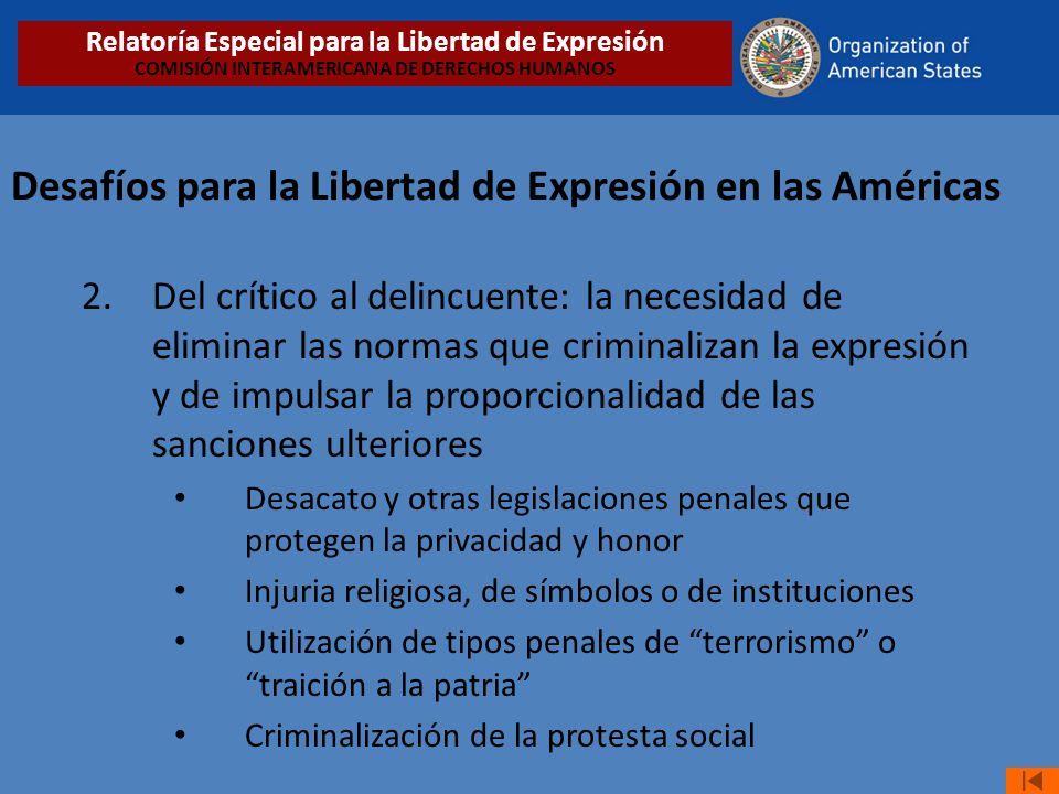Desafíos para la Libertad de Expresión en las Américas 2.Del crítico al delincuente: la necesidad de eliminar las normas que criminalizan la expresión