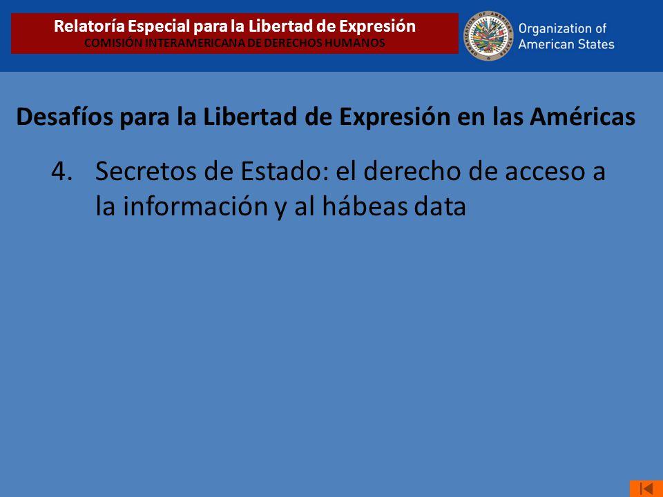 Desafíos para la Libertad de Expresión en las Américas 4. Secretos de Estado: el derecho de acceso a la información y al hábeas data Relatoría Especia