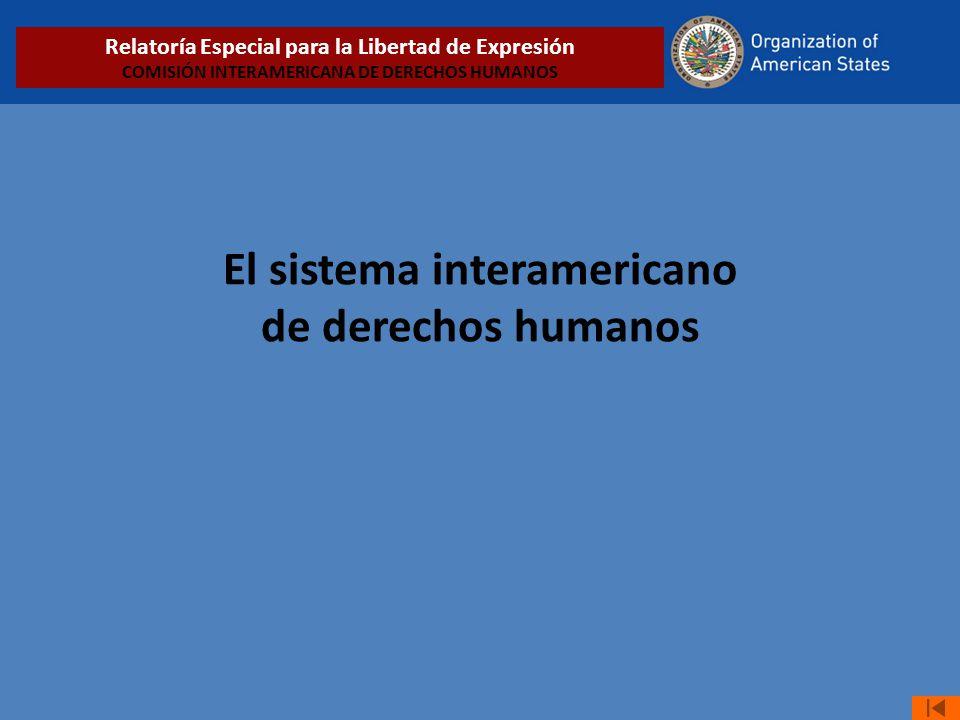 El sistema interamericano de derechos humanos Relatoría Especial para la Libertad de Expresión COMISIÓN INTERAMERICANA DE DERECHOS HUMANOS