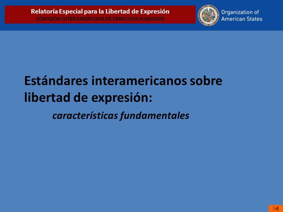 Estándares interamericanos sobre libertad de expresión: características fundamentales Relatoría Especial para la Libertad de Expresión COMISIÓN INTERA