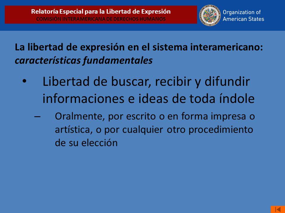 La libertad de expresión en el sistema interamericano: características fundamentales Libertad de buscar, recibir y difundir informaciones e ideas de t