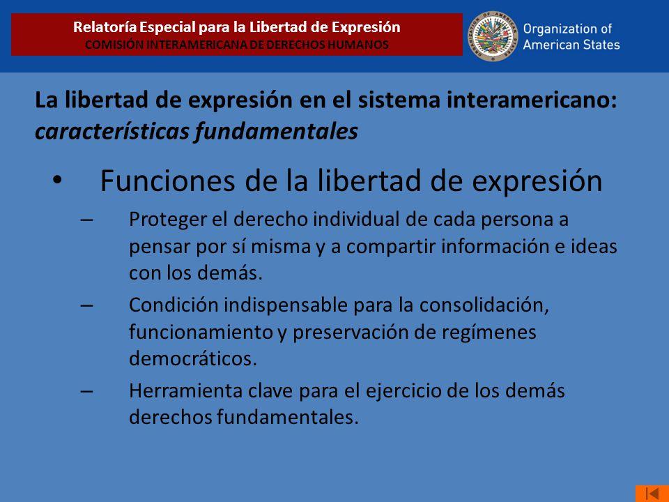 La libertad de expresión en el sistema interamericano: características fundamentales Funciones de la libertad de expresión – Proteger el derecho individual de cada persona a pensar por sí misma y a compartir información e ideas con los demás.