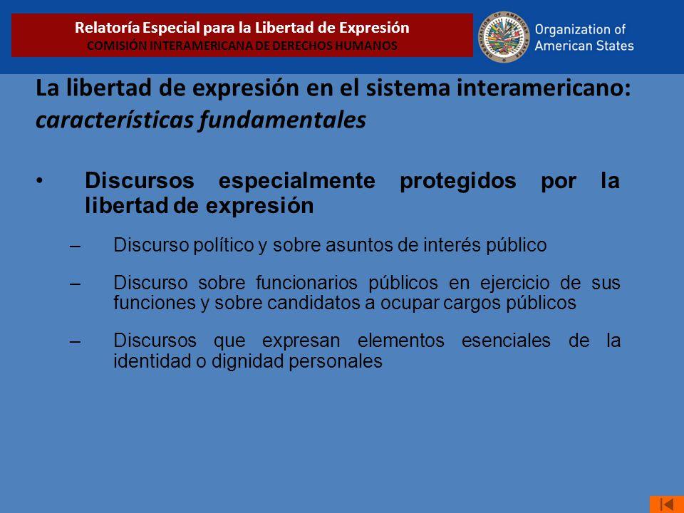 La libertad de expresión en el sistema interamericano: características fundamentales Discursos especialmente protegidos por la libertad de expresión –