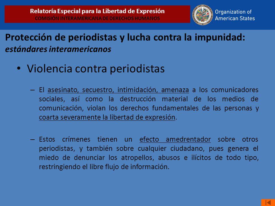 Protección de periodistas y lucha contra la impunidad: estándares interamericanos Violencia contra periodistas – El asesinato, secuestro, intimidación