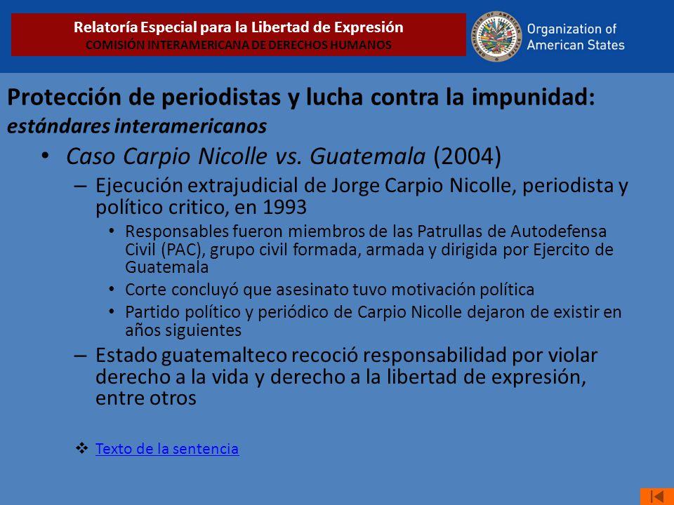 Protección de periodistas y lucha contra la impunidad: estándares interamericanos Caso Carpio Nicolle vs. Guatemala (2004) – Ejecución extrajudicial d