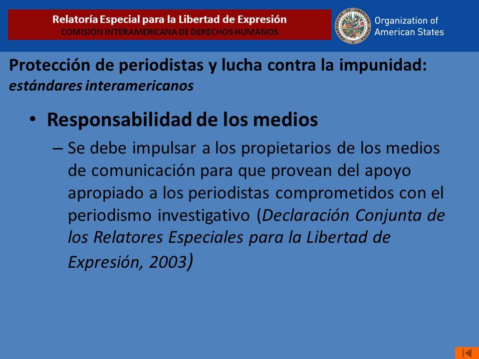Protección de periodistas y lucha contra la impunidad: estándares interamericanos Responsabilidad de los medios – Se debe impulsar a los propietarios