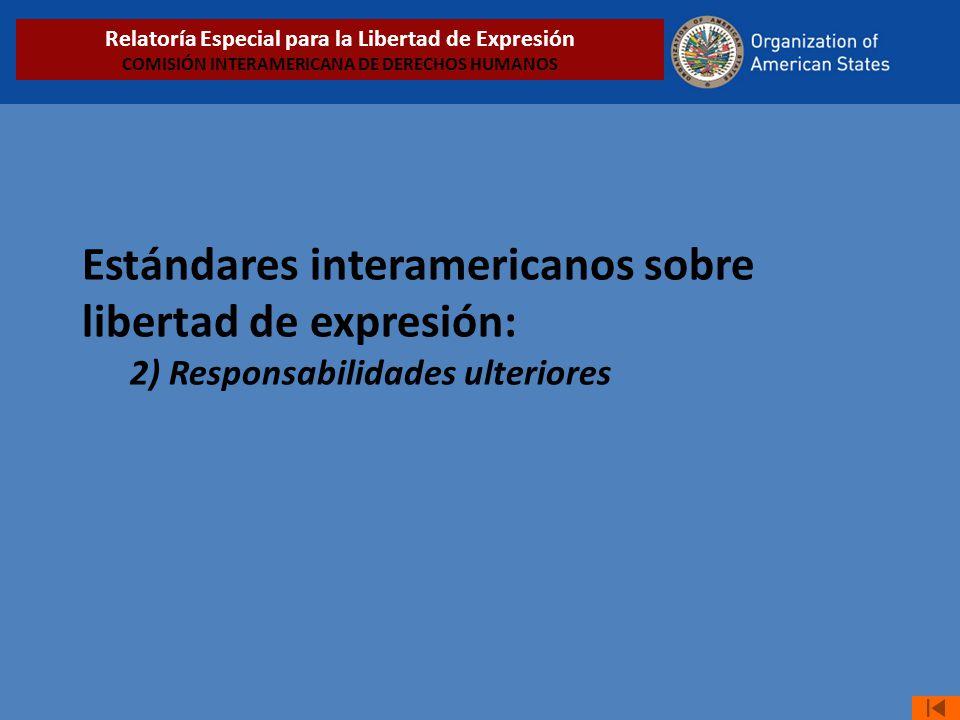 Estándares interamericanos sobre libertad de expresión: 2) Responsabilidades ulteriores Relatoría Especial para la Libertad de Expresión COMISIÓN INTERAMERICANA DE DERECHOS HUMANOS