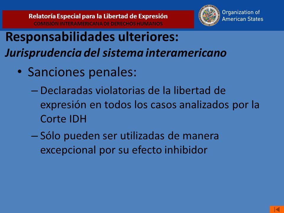 Responsabilidades ulteriores: Jurisprudencia del sistema interamericano Sanciones penales: – Declaradas violatorias de la libertad de expresión en tod