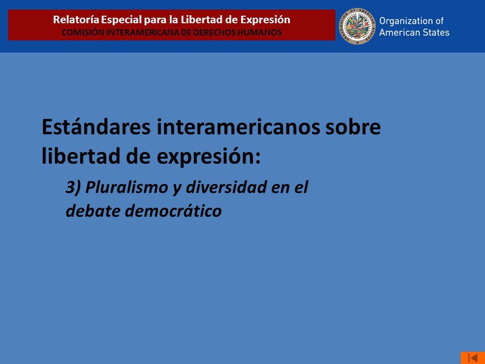 Estándares interamericanos sobre libertad de expresión: 3) Pluralismo y diversidad en el debate democrático Relatoría Especial para la Libertad de Expresión COMISIÓN INTERAMERICANA DE DERECHOS HUMANOS