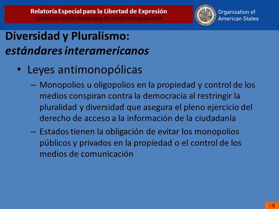 Diversidad y Pluralismo: estándares interamericanos Leyes antimonopólicas – Monopolios u oligopolios en la propiedad y control de los medios conspiran