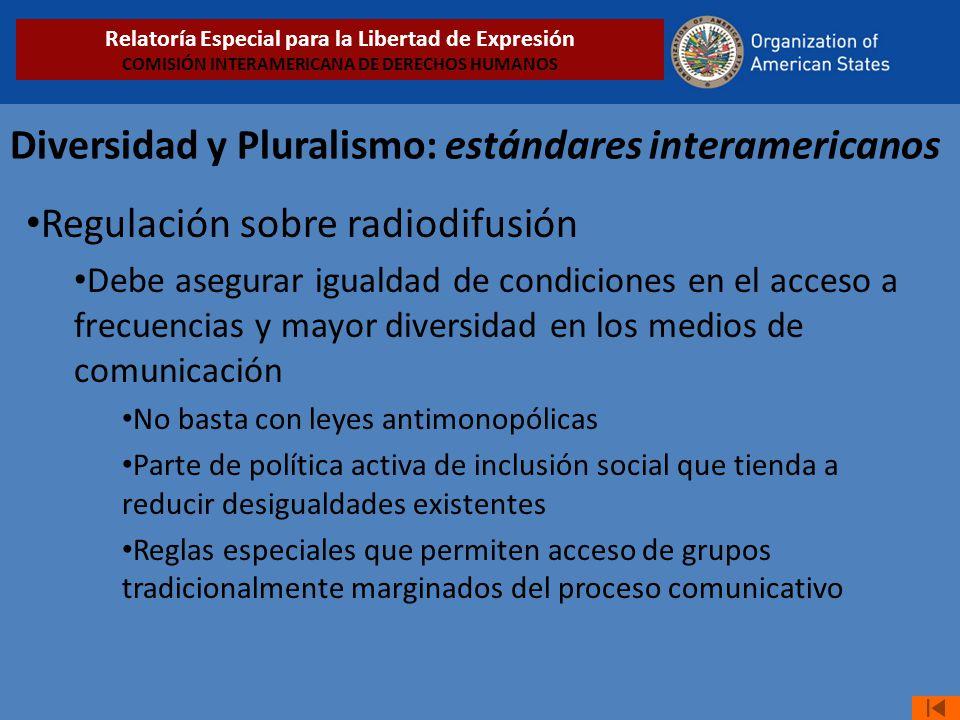 Diversidad y Pluralismo: estándares interamericanos Regulación sobre radiodifusión Debe asegurar igualdad de condiciones en el acceso a frecuencias y
