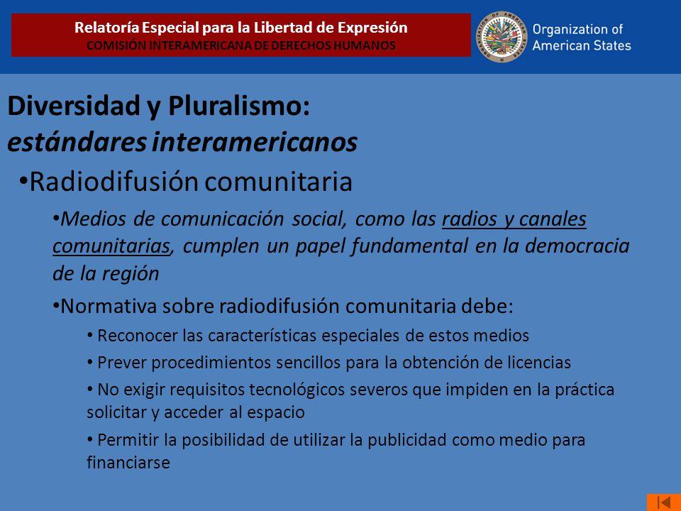 Diversidad y Pluralismo: estándares interamericanos Radiodifusión comunitaria Medios de comunicación social, como las radios y canales comunitarias, c