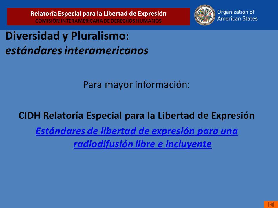 Diversidad y Pluralismo: estándares interamericanos Para mayor información: CIDH Relatoría Especial para la Libertad de Expresión Estándares de libert