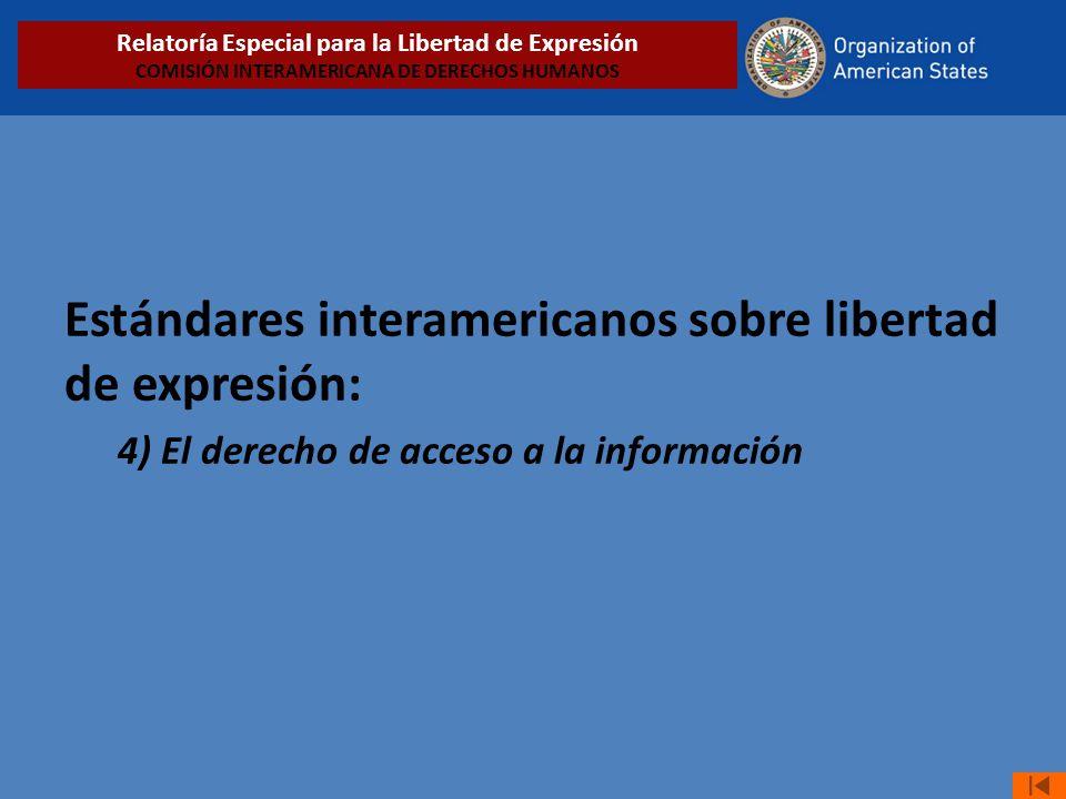 Estándares interamericanos sobre libertad de expresión: 4) El derecho de acceso a la información Relatoría Especial para la Libertad de Expresión COMISIÓN INTERAMERICANA DE DERECHOS HUMANOS