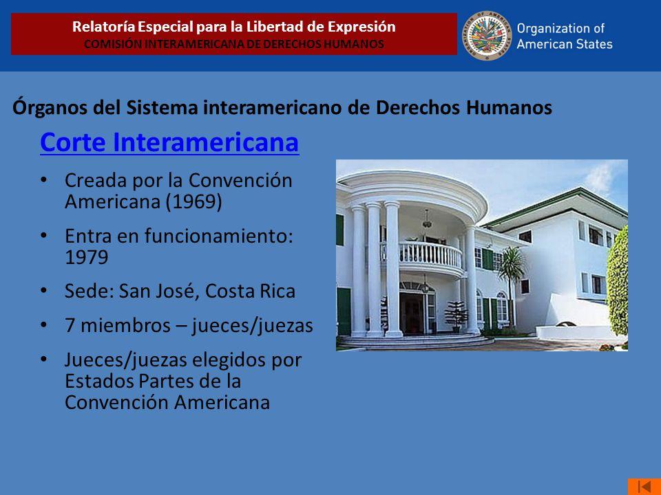 Órganos del Sistema interamericano de Derechos Humanos Corte Interamericana Creada por la Convención Americana (1969) Entra en funcionamiento: 1979 Se