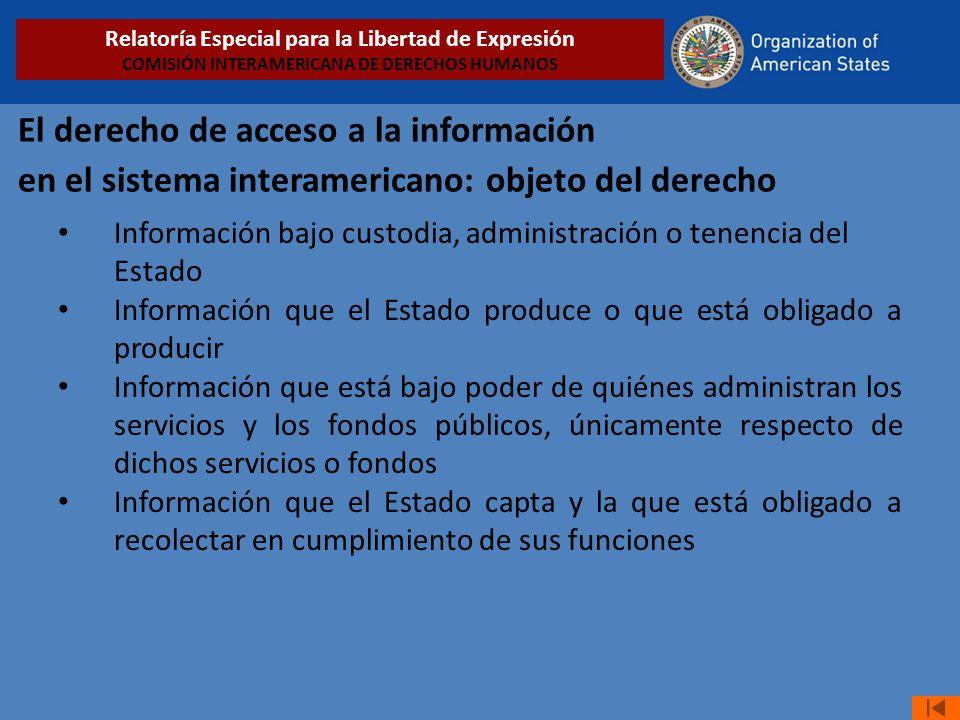 El derecho de acceso a la información en el sistema interamericano: objeto del derecho Información bajo custodia, administración o tenencia del Estado