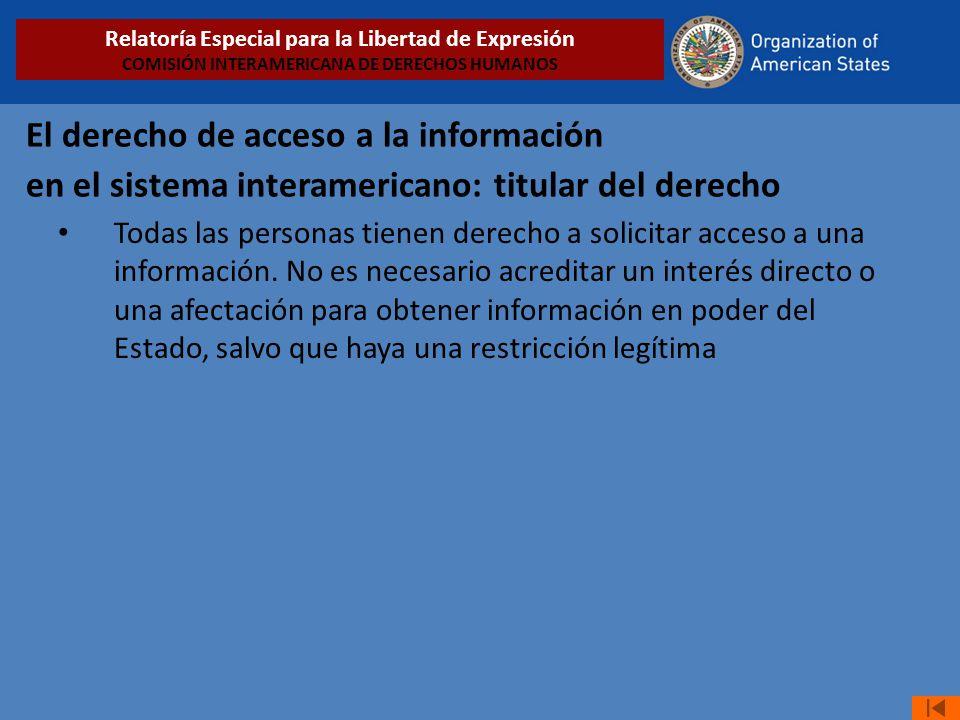 El derecho de acceso a la información en el sistema interamericano: titular del derecho Todas las personas tienen derecho a solicitar acceso a una inf