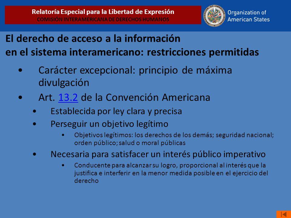 El derecho de acceso a la información en el sistema interamericano: restricciones permitidas Carácter excepcional: principio de máxima divulgación Art.