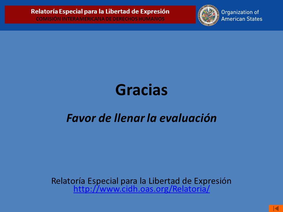 Gracias Favor de llenar la evaluación Relatoría Especial para la Libertad de Expresión http://www.cidh.oas.org/Relatoria/ http://www.cidh.oas.org/Rela
